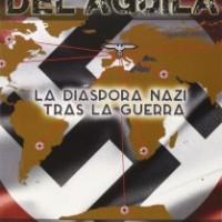 El vuelo del águila. La diáspora nazi tras la guerra
